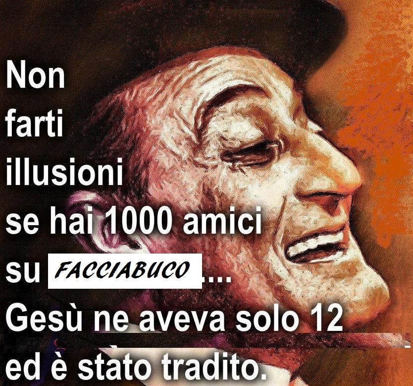 Non farti illusioni se hai 1000 amici su facciabuco Gesù ne aveva solo 12  ed è stato tradito - Facciabuco.com